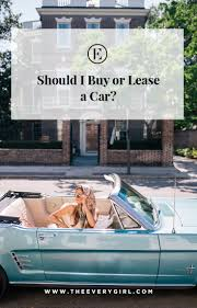 Should I Buy Or Lease A Car We Answer The Everygirl