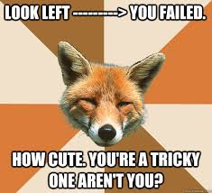 Look Left ---------> You failed. how cute. You're a tricky one ... via Relatably.com