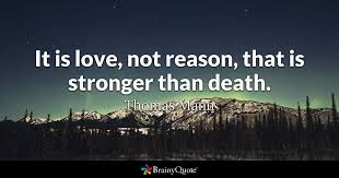 It Is Love Not Reason That Is Stronger Than Death Thomas Mann Classy Quotes About Death And Love