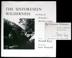 the unforeseen wilderness kentucky s red river gorge by wendell berry