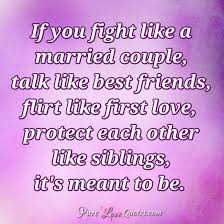 Love Fight Quotes Extraordinary If You Fight Like A Married Couple Talk Like Best Friends Flirt
