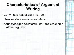 the argumentative essay introducing the counter argument and  4 characteristics of argument writing convinces reader claim is true uses evidence facts and data acknowledges counterclaims the other side of the argument