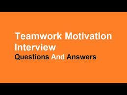 Motivation Interview Questions Teamwork Motivation Interview Questions And Answers