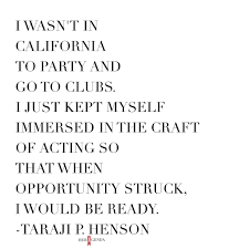 taraji p henson s career journey is all the inspiration you need   i wasn t in california to party and go to clubs she