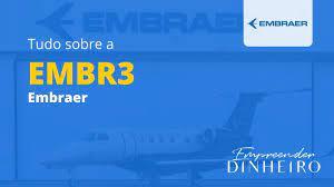EMBR3: saiba tudo sobre as ações da Embraer!