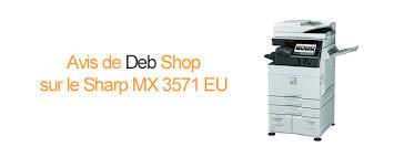 Pourquoi choisir le photocopieur Sharp MX 3571 EU