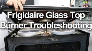 frigidaire kenmore stove burner element replacement and troubleshooting you