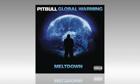 pitbull global warming meltdown. Unique Warming Pitbullu0027s Global Warming Meltdown Deluxe Edition And Pitbull Warming P