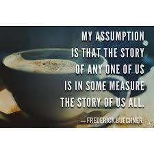 Frederick Buechner Quotes Inspiration My Assumption Is That The Story Of Any One Of Us Is In Some Measure