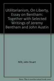 utilitarianism on liberty essay on bentham  9780452001404 utilitarianism on liberty essay on bentham together selected writings of