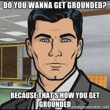 do you wanna get grounded? because that's how you get grounded ... via Relatably.com