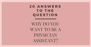 Doctors Interview Questions 20 Answers To The Question Why Do You Want To Be A Pa