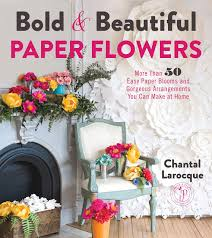 Paper Flower Designs Bold Beautiful Paper Flowers More Than 50 Easy Paper