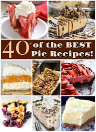 Best Pie Recipes 40 Of The Best Pie Recipes Kitchen Fun With My 3 Sons