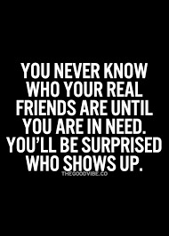 Real Friends Quotes Stunning You Never Know Who Your Real Friends Are Until You Are In Need You