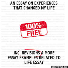 essay on experiences that changed my life an essay on experiences that changed my life