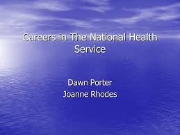 Careers in The National Health Service Dawn Porter Joanne Rhodes. - ppt  download