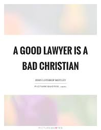 Good Christian Sayings And Quotes Best Of A Good Lawyer Is A Bad Christian Picture Quotes