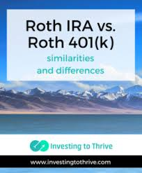 Roth Ira And Roth 401k Similarities And Differences