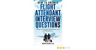 interview questions flight attendant how to answer flight attendant interview questions 2017 edition