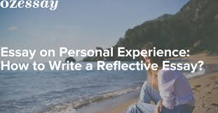 essay on personal experience how to write a reflective essay