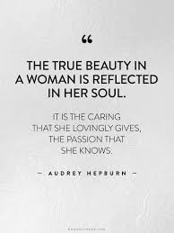 Famous Beauty Quotes For Her Best of Famous Quotes The True Beauty In A Woman Is Reflected In Her Soul