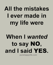 Truth Quotes All The Mistakes I Ever Made In My Life Were When I Beauteous Mistake Quotes