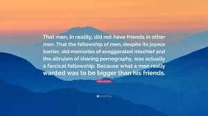 Manu Joseph Quote That Men In Reality Did Not Have Friends In