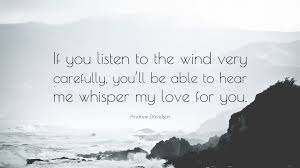 Andrew Davidson Quote If You Listen To The Wind Very Carefully