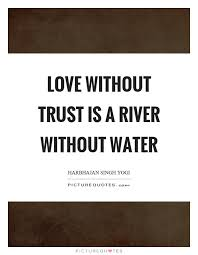 Love Trust Quotes Love without trust is a river without water Picture Quotes 34