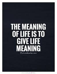 The Meaning Of Life Is To Give Life Meaning Life Quotes On Amazing What Is The Meaning Of Life Quotes