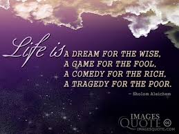Dream Quotes About Life Best Of Life Is A Dream Game Comedy Tragedy Life Quote Images Quote