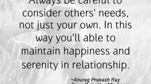Happiness Quotes Always Be Careful To Consider Others Needs Not
