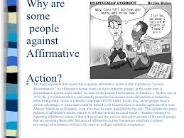 affirmative action presentation  6 why are some people against affirmative action