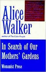 alice walker in search of our mothers gardens essay the alice walker in search of our mothers gardens essay