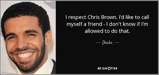 Chris Brown Quotes Unique Drake Quote I Respect Chris Brown I'd Like To Call Myself A