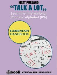 The international phonetic alphabet (ipa) is an alphabetic system of phonetic notation based primarily on the latin script. Talk A Lot Learn The International Phonetic Alphabet Ipa Elementary Handbook Ebook Kobo Edition Www Chapters Indigo Ca