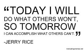 Jerry Rice Quote Today I Will Motivating Memes Interesting Quote For Today