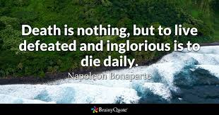 Death Is Nothing But To Live Defeated And Inglorious Is To Die Delectable Daily Death Quotes