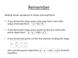 remember writing linear equations in slope intercept form