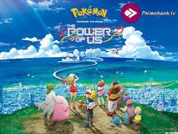 Pokemon: Sức Mạnh Của Chúng Ta vietsub thuyết minh full HD - Pokemon The  Movie: The Power of Us, Phim Nhanh
