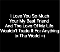I Love My Best Friend Quotes Simple You Are My Best Friend And The Love Of My Life Quotes Love My Best