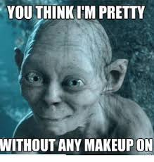 makeup memes and you think itm pretty without any makeup on