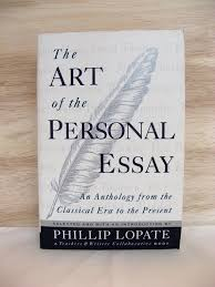 The Art Of The Personal Essay The Art Of The Personal Essay An Anthology From The Classical Era To The Present Selected And With An Introduction By Phillip Lopate