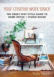 home office guide. Your Creative Work Space: The Sweet Spot Style Guide To Home Office + Studio Decor A