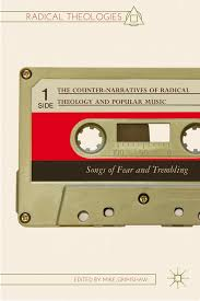 the counter narratives of radical theology and popular music the counter narratives of radical theology and popular music songs of fear and trembling edited by mike grimshaw