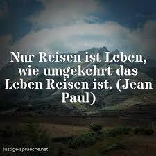 Nur Reisen Ist Leben Wie Umgekehrt Das Leben Reisen Ist Jean Paul
