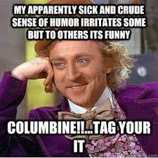 my apparently sick and crude sense of humor irritates some but to ... via Relatably.com
