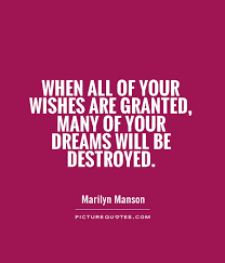 Wishes And Dreams Quotes Best Of When All Of Your Wishes Are Granted Many Of Your Dreams Will Be