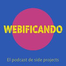 Webificando - El podcast de Side Projects